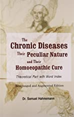 The Chronic Diseases: Their Peculiar Nature and their Homoeopathic Cure: 1
