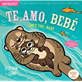 Indestructibles: Te Amo, Bebé/Love You, Baby: Chew Proof - Rip Proof - Nontoxic - 100% Washable (Book for Babies, Newborn Boo