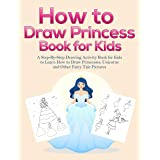 How to Draw Princess Books for Kids: A Step-By-Step Drawing Activity Book for Kids to Learn How to Draw Princesses, Unicorns