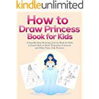 How to Draw Princess Books for Kids: A Step-By-Step Drawing Activity Book for Kids to Learn How to Draw Princesses…