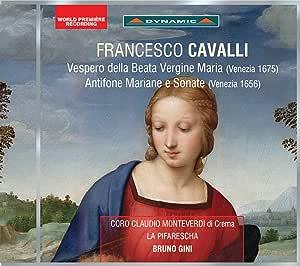 Francesco Cavalli: Vespero Della Beata Vergine (Venezia 1675); Antifone Mariane E Sonate (Venezia 1656) [Claudio Monteverdi' Choir of Crema; 'La Pifarescha' Instrumental Ensemble] [Dynamic: CDS7782]
