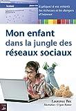 Mon enfant dans la jungle des réseaux sociaux: Expliquez à vos enfants les richesses et dangers d'Internet (Femmes Actives)