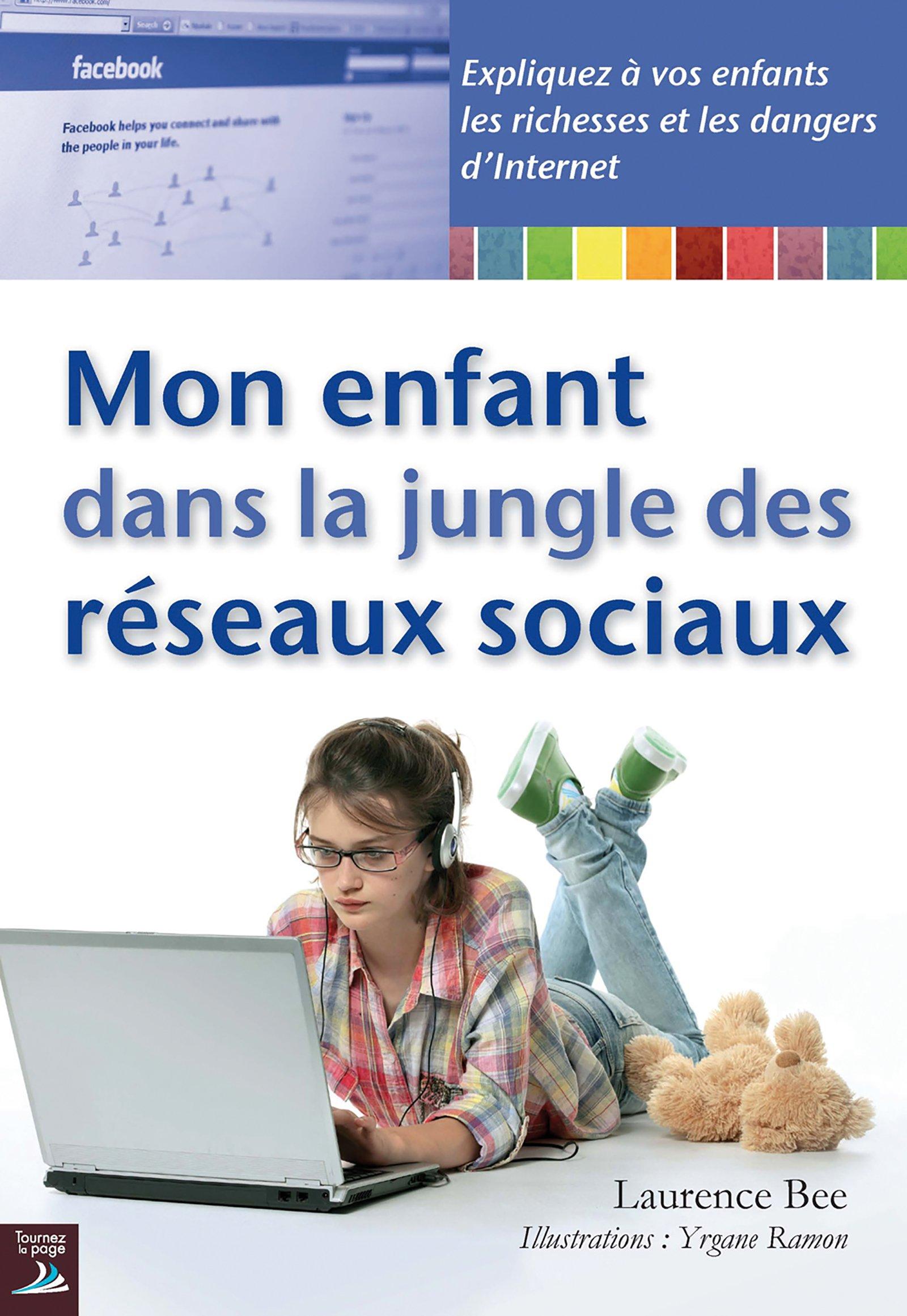 Mon enfant dans la jungle des réseaux sociaux: Expliquez à vos enfants les richesses et dangers d'Internet (Femmes Actives) por Laurence Bee
