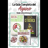 La Guía Completa del Ayuno: 3 en 1 - Guía del Ayuno Intermitente, Dieta Cetogénica y Recetas Saludables para…
