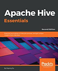 Apache Hive Essentials: Essential techniques to help you process, and get unique insights from, big data, 2nd Edition