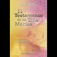 El Testamento de las Tres Marías: Tres mujeres... tres iniciaciones (Spanish Edition)