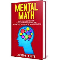 Mental Math: How to Develop a Mind for Numbers, Rapid Calculations and Creative Math Tricks (Including Special Speed…
