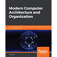 Modern Computer Architecture and Organization: Learn x86, ARM, and RISC-V architectures and the design of smartphones…