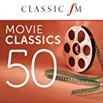 50 Movie Classics by Classic FM
