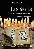 Les Sigils : traité de magie pratique: Les clés du succès