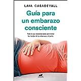 Guía para un embarazo consciente: Todo lo que necesitas saber para tomar las riendas de tu embarazo y el parto (Libro práctic