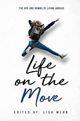 Life on the Move: The Ups and Downs of Living Abroad Kindle Edition