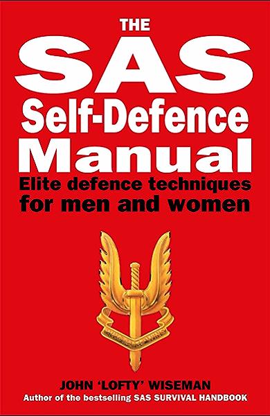 Sas Self Defence Manual Elite Defence Techniques For Men And Women Ebook Wiseman John Lofty Amazon Co Uk Kindle Store