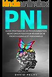 La PNL: Guide pratique de la programmation neuro linguistique pour réussir sa vie professionelle et personnelle (French Edition)