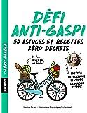 Zéro blabla - Défi anti-gaspi: 50 astuces et recettes zéro déchets
