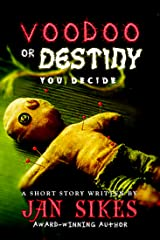 Voodoo or Destiny: You Decide Kindle Edition