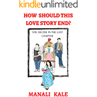 HOW SHOULD THIS LOVE STORY END?: YOU DECIDE IN THE LAST CHAPTER