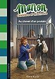 Manon, cavalière et vétérinaire, Tome 05: Au chevet d'un poulain