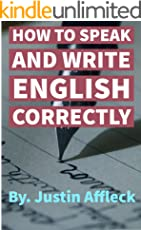 HOW TO SPEAK AND WRITE ENGLISH CORRECTLY: REQUIREMENTS OF SPEECH Vocabulary–Parts of Speech–Requisites