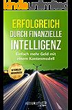 Erfolgreich durch finanzielle Intelligenz: Einfach mehr Geld mit einem Kontenmodell