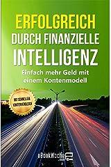 Erfolgreich durch finanzielle Intelligenz: Einfach mehr Geld mit einem Kontenmodell Kindle Ausgabe
