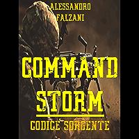 COMMAND STORM - codice sorgente -: La straordinaria missione del corpo militare più segreto e temuto delle forze armate…