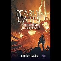 Pearly Gates: 1 Le règne du métal - 2 La nuit éternelle