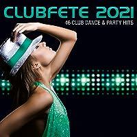 Clubfete 2021 (46 Club Dance & Party Hits) [Explicit]