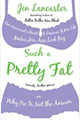 Such a Pretty Fat: One Narcissist's Quest to Discover If Her Life Makes Her Ass Look Big, or Why Pie Is Not the Answer Paperback