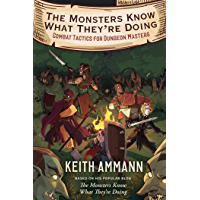 The Monsters Know What They're Doing: Combat Tactics for Dungeon Masters (The Monsters Know What They're Doing Book 1…