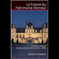 La France du Patrimoine Mondial: Guide de voyage Les plus beaux sites classés - 2019
