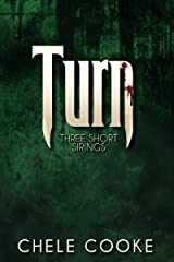 Turn: Three Short Sirings: 3 Short Stories from the Teeth Urban Fantasy Trilogy Kindle Edition