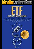 ETF-Geld in ETF Fonds und Indexfonds anlegen: Mit ETFs Trading und Dividende zur finanziellen Freiheit. Für Einsteiger…