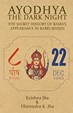 Ayodhya: The Dark Night - The Secret History of Rama's Appearance In Babri Masjid