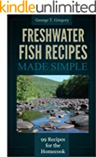 Freshwater Fish Recipes Made Simple - 99 Classic Recipes for the Homecook