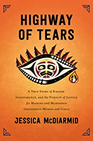 Highway of Tears: A True Story of Racism, Indifference, and the Pursuit of Justice for Missing and Murdered Indigenous Women