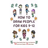 How To Draw People for Kids 9-12: Step by Step Doodling Book Teach You Sketching 30 Cute Kawaii People In 6 Simple Steps (Lea