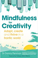 Mindfulness for Creativity: Adapt, create and thrive in a frantic world Kindle Edition