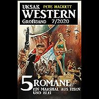 Uksak Western Großband 7/2020 - 5 Romane: Ein Marshal aus Eisen und Blei (German Edition)