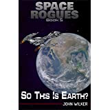 So This is Earth? (Space Rogues Book 5)
