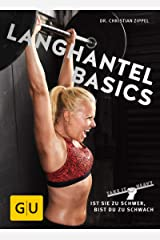 Langhantel Basics: Ist sie zu schwer, bist du zu schwach (GU Einzeltitel Gesundheit/Alternativheilkunde) Kindle Ausgabe