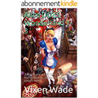 Alice DOES Wonderland 1-3: 3 Hardcore adult fairy tales of horny beasts, alpha maledom, & rough mm/f (English Edition)