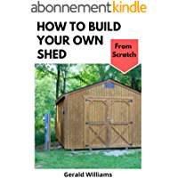 How to Build Your Own Shed from Scratch: Building a Custom Garden Shed from Scratch (English Edition)