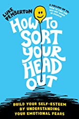 How To Sort Your Head Out: Build Your Self-Esteem by Understanding Your Emotional Fears (How to Save Yourself Book 2) Kindle Edition