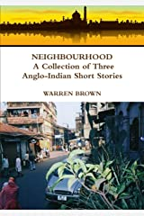 Neighbourhood: A Collection of Three Anglo-Indian Short Stories Paperback