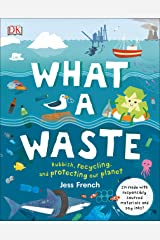What A Waste: Rubbish, Recycling, and Protecting our Planet Hardcover