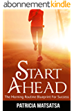 Start Ahead: The Morning Routine Blueprint For Success  ( Increase Your Energy, Boost Productivity, Motivation, Stop Procrastinating, and Create An Extraordinary Life) (English Edition)