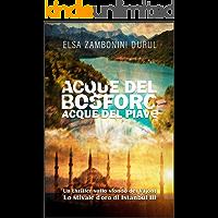 Acque del Bosforo Acque del Piave: Un thriller sullo sfondo del Vajont (Lo stivale d'oro di Istanbul Vol. 3)