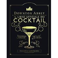 Downton Abbey  Il libro ufficiale dei cocktail