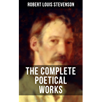 THE COMPLETE POETICAL WORKS OF R. L. STEVENSON: A Child's Garden of Verses, Underwoods, Songs of Travel, Ballads and…